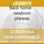 Back home - newborn phineas cd musicale