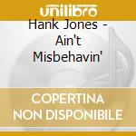 Hank Jones - Ain't Misbehavin' cd musicale di JONES HANK