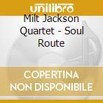Milt Jackson Quartet - Soul Route cd musicale