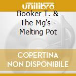 Booker, T And The Mg''S - Melting Pot cd musicale di Booker t & the mg's