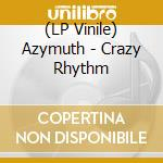 (LP VINILE) Crazy rhythm lp vinile di Azymuth