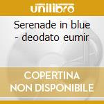 Serenade in blue - deodato eumir cd musicale