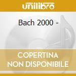 Bach 2000 - cd musicale