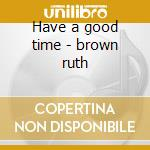 Have a good time - brown ruth cd musicale