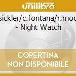 D.sickler/c.fontana/r.moore - Night Watch cd musicale di D.sickler/c.fontana/r.moore
