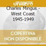 WEST COAST 1945-1949 - MINGUS CHARLES cd musicale di CHARLES