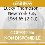 NEW YORK CITY 1964-65                     cd musicale di THOMPSON LUCKY
