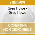 Greg howe cd musicale di Howe Greg