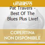 Best of the blues plus live cd musicale di Pat Travers