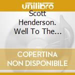 Well to the bone cd musicale di Scott Henderson