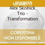 TRANSFORMATION cd musicale di Alex skolnick trio