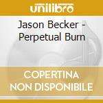 Perpetual burn cd musicale di Jason Becker