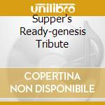 SUPPER'S READY-GENESIS TRIBUTE cd musicale di ARTISTI VARI