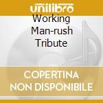 WORKING MAN-RUSH TRIBUTE cd musicale di ARTISTI VARI