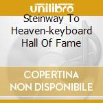 STEINWAY TO HEAVEN-KEYBOARD HALL OF FAME cd musicale di ARTISTI VARI