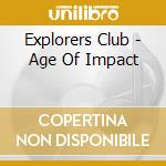 Explorers Club - Age Of Impact cd musicale di Club Explores