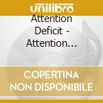 ATTENTION DEFICIT                         cd musicale di Deficit Attention
