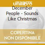 December People - Sounds Like Christmas cd musicale di People December