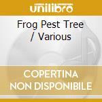 FROG PEST TREE                            cd musicale di Artisti Vari
