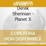 PLANET X cd musicale di Derek Sherinian