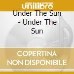 UNDER THE SUN                             cd musicale di UNDER THE SUN