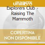 RAISING THE MAMMOTH cd musicale di Club Explorers