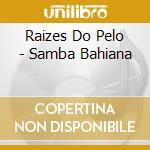Samba bahiana - cd musicale di Raizes do pelo