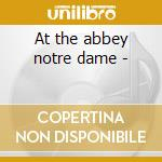 At the abbey notre dame - cd musicale di Chant Gregorian