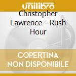 Christopher Lawrence - Rush Hour cd musicale di Christophe Lawrence