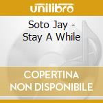 Stay a while cd musicale di Jay Soto