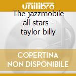 The jazzmobile all stars - taylor billy cd musicale di Billy Taylor