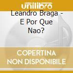 E por que nao? - cd musicale di Braga Leandro