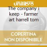 The company i keep - farmer art harrell tom cd musicale di Art farmer & tom harrell