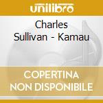 Kamau - cd musicale di Charles Sullivan