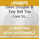 Live in europe - douglas dave cd musicale di Dave douglas & tiny bell trio