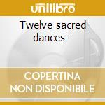 Twelve sacred dances - cd musicale di Zimmerli Patrick
