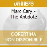 The antidote - cd musicale di Cary Marc