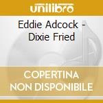 Dixie fried cd musicale di Eddie Adcock