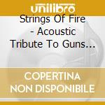 Strings of fire:an acoustic trib.to guns cd musicale