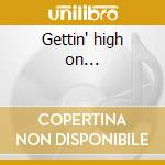 Gettin' high on... cd musicale