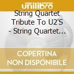 String quartet tribute u2 cd musicale di Artisti Vari