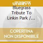 Bluegrass tribute to linkin park cd musicale di Artisti Vari