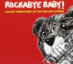 Rockabye Baby - Rolling Stones Lullaby Renditi cd musicale di Rolling Stones