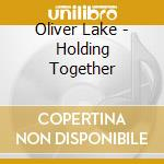 Holding together cd musicale di Oliveroliver l Lake