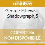 Shadowgraph,5 cd musicale di E.lewis George
