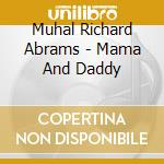 Mama and daddy cd musicale di Muhal richard abrams