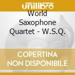 W.s.q. cd musicale di World saxophone quar