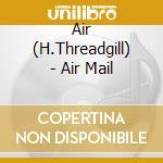 Air mail cd musicale di Air (h.threadgill)