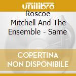 Same cd musicale di Roscoe mitchell and