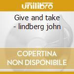 Give and take - lindberg john cd musicale di John lindberg trio